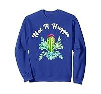 Not A Hugger Funny Watercolor Flower Cactus Floral Art Shirts Sweatshirt Royal Blue