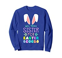 Will Trade Sister For Eggs Happy Easter Girls Shirts Sweatshirt Royal Blue