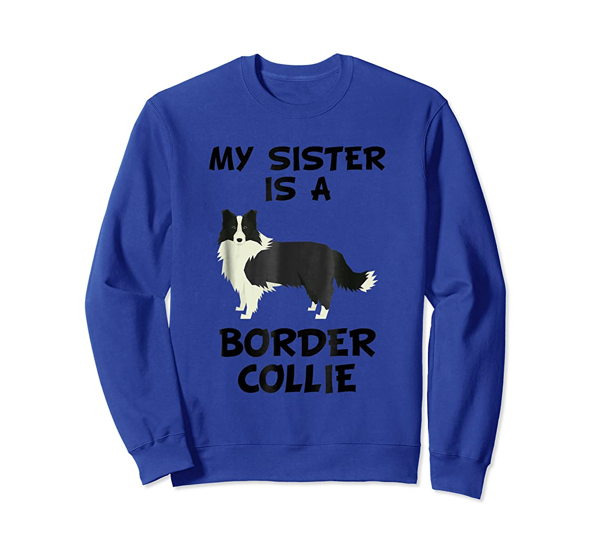 My Sister Is A Border Collie Dog Owner T-Shirt-Sweatshirt-Royal