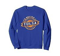 Its Better In Tulsa My Home City Vintage Shirt F4140 Sweatshirt Royal Blue