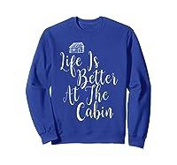 Life Is Better At The Cabin Summer Vacation T-shirt Sweatshirt Royal Blue