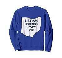 Ohio State Urban Legends Never Die Ohioan Shirts Sweatshirt Royal Blue