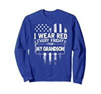 Wear Red Every Friday For My Grandson Military Shirts Sweatshirt Royal Blue
