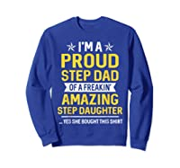 Proud Step Dad Of A Freaking Amazing Step Daughter 2 Shirts Sweatshirt Royal Blue