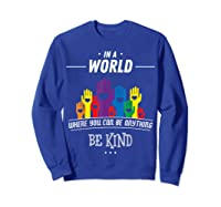 You Can Be Anything Be Kind Choose Kindness Gift Shirts Sweatshirt Royal Blue