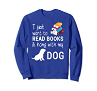 Just Want To Read Books And Hang With My Dog Shirts Sweatshirt Royal Blue