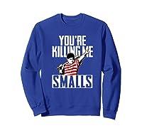Your Killing Me S Softball For You Re Father Son Shirts Sweatshirt Royal Blue