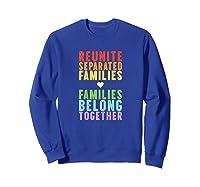 Immigration Reunite Separated Families Belong Together Shirts Sweatshirt Royal Blue