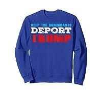 Keep The Immigrants Deport Trump - Funny Anti Trump T-shirt Sweatshirt Royal Blue