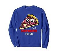 I'm A Supreme Friend - Funny Pizza Pun Shirt Sweatshirt Royal Blue