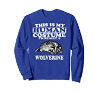 This Is My Human Costume I'm Really A Wolverine Shirts Sweatshirt Royal Blue