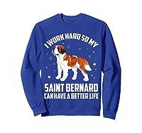 Work Hard So My Saint Bernard Can Have Better Life Shirts Sweatshirt Royal Blue