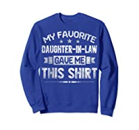My Favorite Daughter-in-law Gave Me This Shirt Father's Day T-shirt Sweatshirt Royal Blue