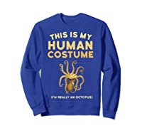 Octopus This Is My Human Costume I'm Really An Octopus Shirts Sweatshirt Royal Blue