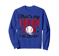 That's My Grandson Out There Baseball Grandpa Shirts Sweatshirt Royal Blue