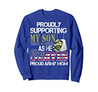 Supporting My Son As He Serves Proud Army Mom Mothers Shirts Sweatshirt Royal Blue