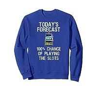 Slot Machine Shirt Funny Casino Gambling Today Forecast Sweatshirt Royal Blue