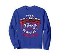 Gallagher Name T Shirts It S A Gallagher Thing Sweatshirt Royal Blue