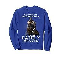 Mess With My Family Knight Tshirt Sweatshirt Royal Blue