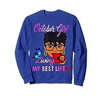 October Girl Living My Best Life Woman Shirts Sweatshirt Royal Blue