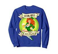 Drink Until You Re A Gallagher T Shirt St Patricks Day Gifts Sweatshirt Royal Blue