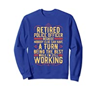 Funny Retired Police Officer Gift For Retiree Shirts Sweatshirt Royal Blue