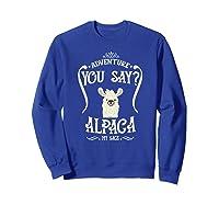 Adventure You Say Alpaca My Bags Shirts Sweatshirt Royal Blue