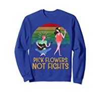 Pick Flowers Not Fights Tshirt | Gift For Hippies Sweatshirt Royal Blue