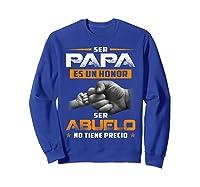 Ser Papa Es Un Honor Ser Abuelo No Tiene Precio Shirts Sweatshirt Royal Blue