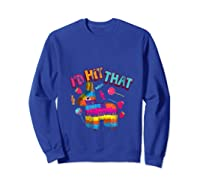 Funny I'd Hit That Cinco De Mayo Design For Mexican Party Shirts Sweatshirt Royal Blue
