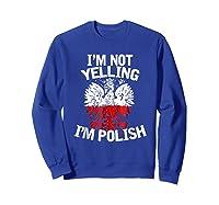 I M Not Yelling I M Polish Eagle T Shirt Dyngus Day Polska Sweatshirt Royal Blue