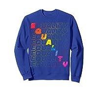 Lgbt Equality Rainbow Pride Lgbt Pride Gay Rights T Shirts Sweatshirt Royal Blue