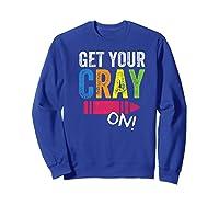 Get Your Cray On Kindergarten Cute Back To School Top Shirts Sweatshirt Royal Blue