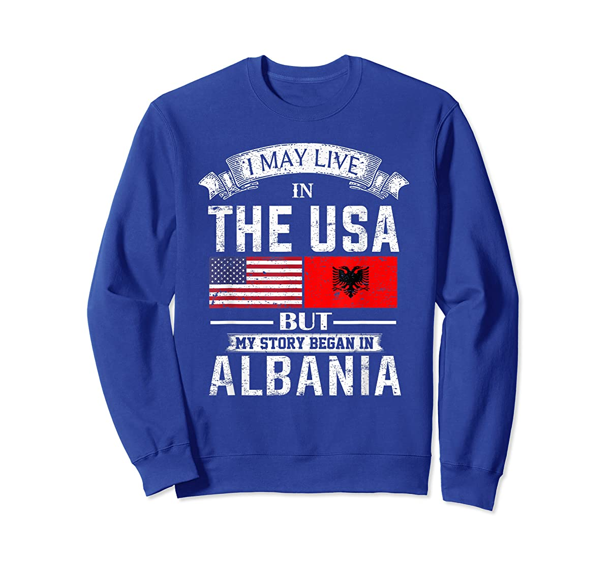 I May Live in USA But My Story Began in Albania T-Shirt-Sweatshirt-Royal