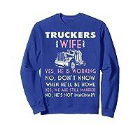 Trucker Wife Shirt Not Imaginary Truckers Wife T Shirts Sweatshirt Royal Blue