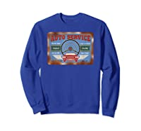 Auto Service Old Stuff Rusty Sign T Shirt Gift For Pickers Sweatshirt Royal Blue