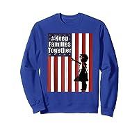 Keep Families Together | #keepfamiliestogether Shirts Sweatshirt Royal Blue