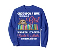 Once Upon A Time A Girl Who Really Loved Books Sloth T Shirt Sweatshirt Royal Blue