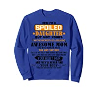 Yes I'm A Spoiled Daughter Of An April Tattoos Mom Shirts Sweatshirt Royal Blue