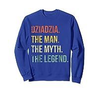 S Dziadzia Man Myth Legend Shirt For Dad Father Grandpa Sweatshirt Royal Blue