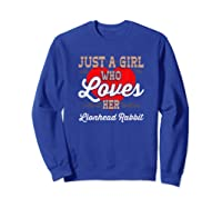 Just A Girl Who Loves Her Lionhead Rabbit Shirt For  Sweatshirt Royal Blue