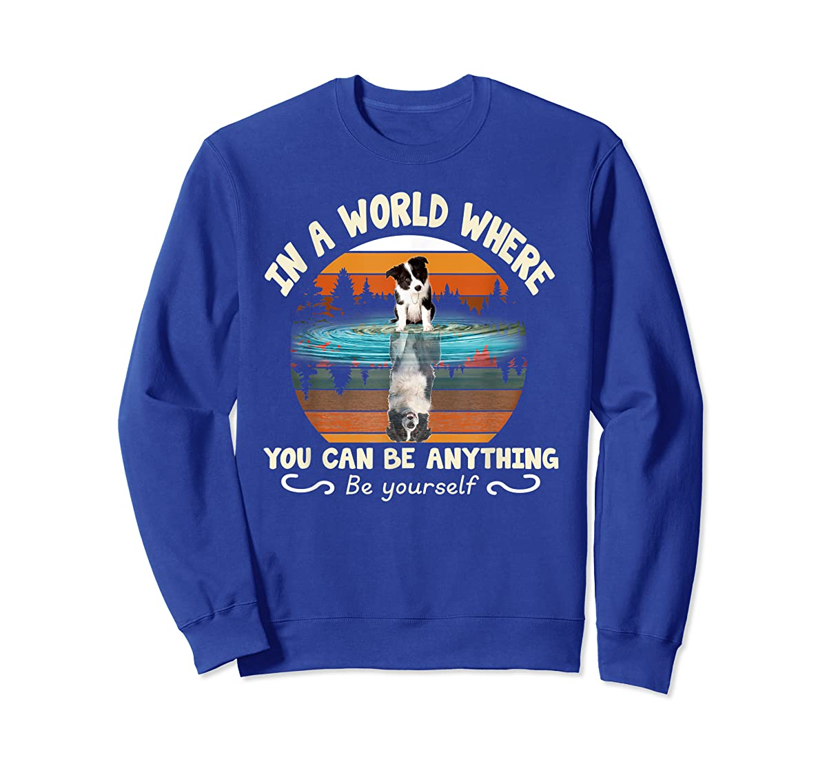 In A World Where You Can Be Anything Border Collie Tshirt-Sweatshirt-Royal