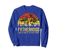 Fatherhood Like A Walk In The Park Father's Day Gift For Dad Shirts Sweatshirt Royal Blue