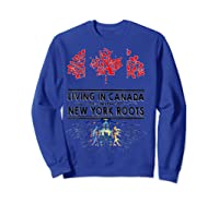 Living In Canada With New York Roots Ny Shirts Sweatshirt Royal Blue