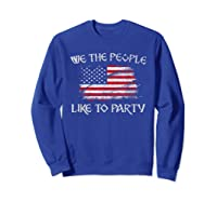 July 04th We The People Like To Party Usa Flag T-shirt Sweatshirt Royal Blue