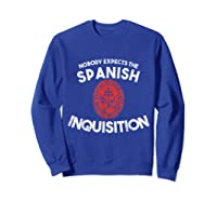 Nobody Expects The Spanish Inquisition T-shirt Funny Sweatshirt Royal Blue