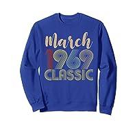 50th Birthday Gift Idea Classic Vintage March 1969 T-shirt Sweatshirt Royal Blue