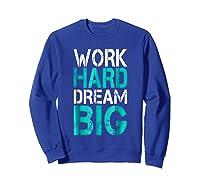 Work Hard Dream Big Shirts Sweatshirt Royal Blue