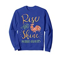 Rise And Shine Mother Cluckers Shirt Sweatshirt Royal Blue