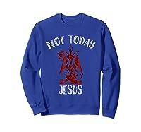 Not Today Jesus Funny Satan Internet Meme Shirts Sweatshirt Royal Blue
